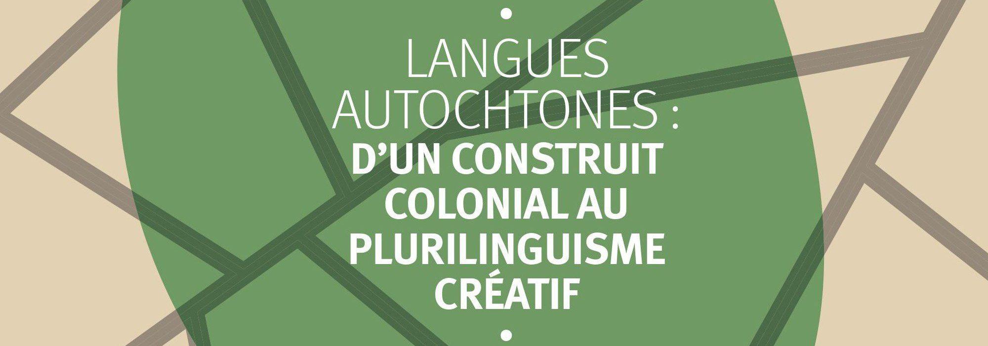 """""""Langues autochtones : d'un construit colonial au plurilinguisme créatif"""""""